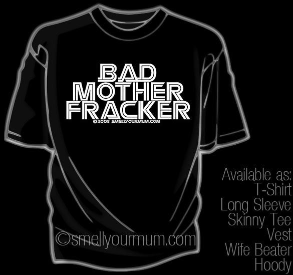 Bad Mother Fracker (Battlestar Galactica) | T-Shirt, Vest, Hoody