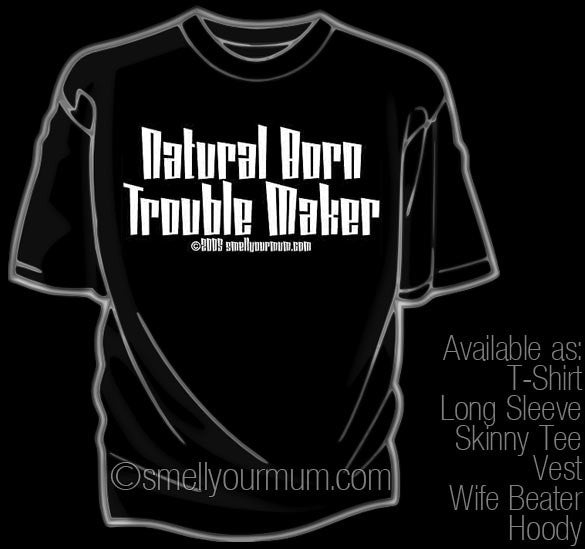 Natural Born Trouble Maker | T-Shirt, Vest, Hoody