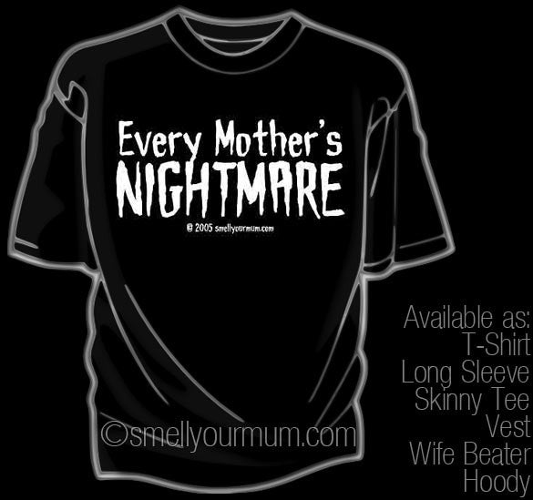 Every Mother's Nightmare | T-Shirt, Vest, Hoody