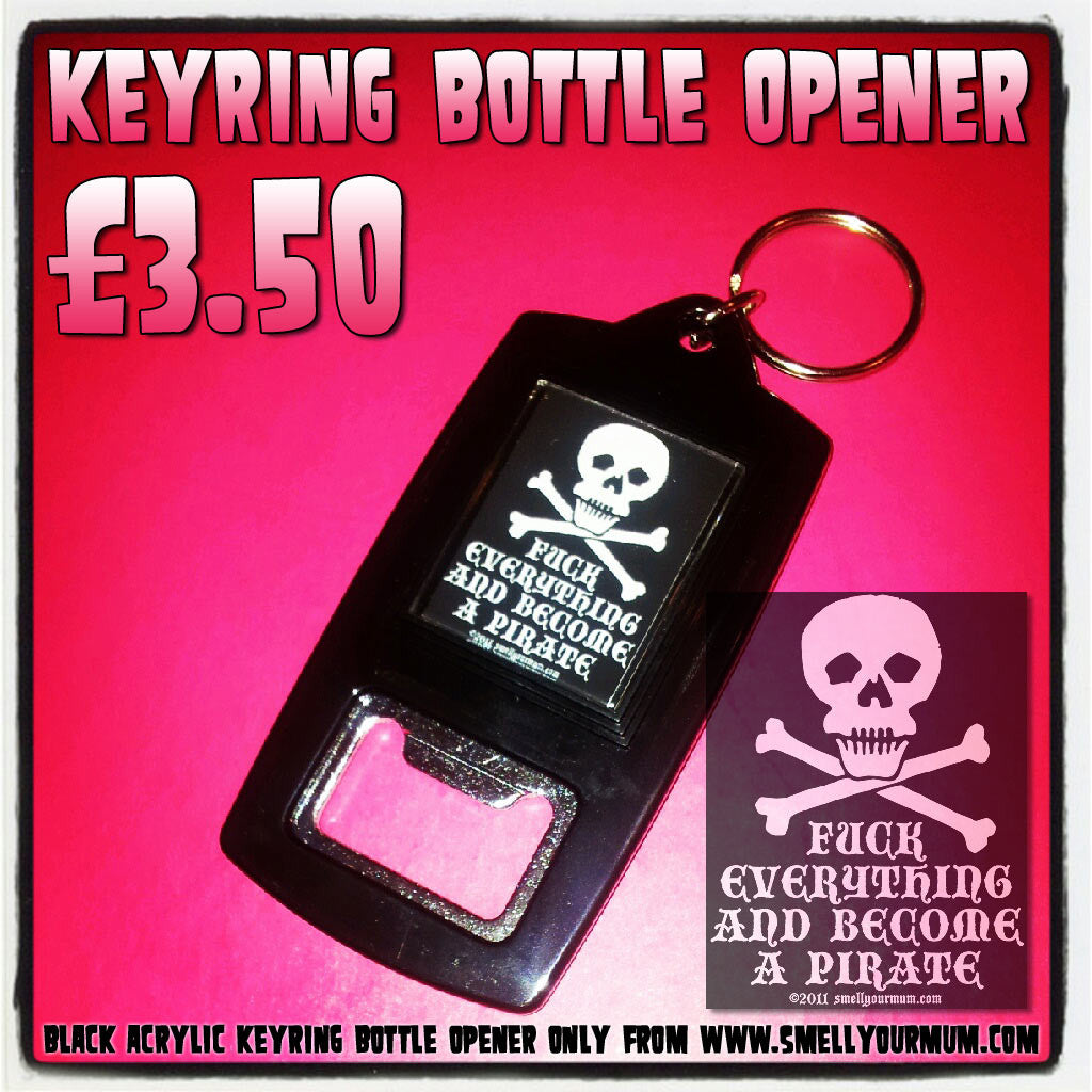 Fuck Everything And Become A Pirate | Keyring Bottle Opener
