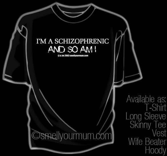 I'm A Schizophrenic. And So Am I. | T-Shirt, Vest, Hoody