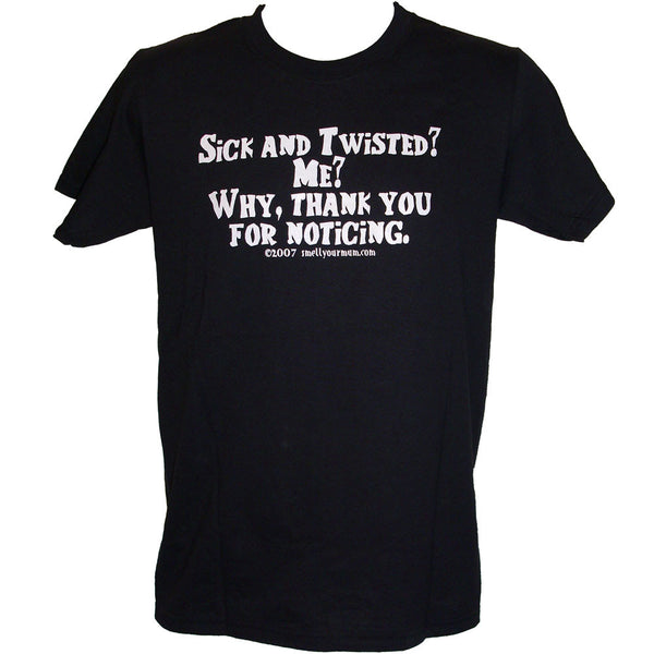 Sick And Twisted? Me? Why, Thank You For Noticing. | T-Shirt, Vest, Hoody