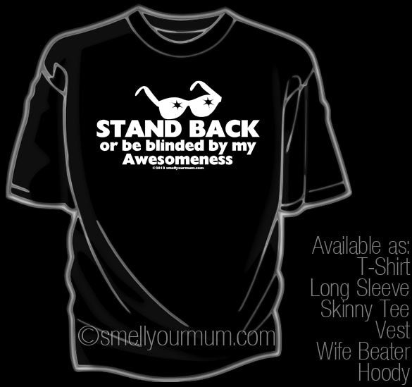 STAND BACK Or Be Blinded By My Awesomeness  | T-Shirt, Vest, Hoody