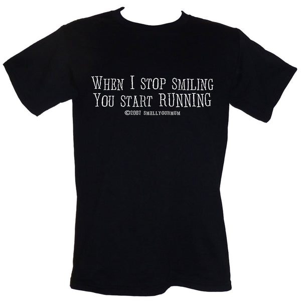 When I Stop Smiling, You Start Running | T-Shirt, Vest, Hoody