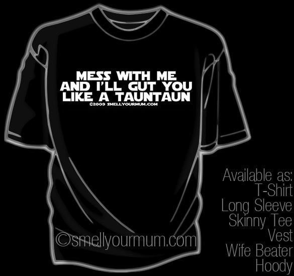 Mess With Me And I'll Gut You Like A Tauntaun (Star Wars) | T-Shirt, Vest, Hoody