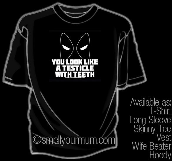 You Look Like A Testicle With Teeth  (Deadpool) | T-Shirt, Vest, Hoody