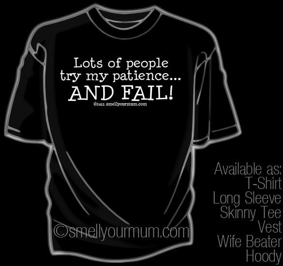 Lots Of People Try My Patience... AND FAIL! | T-Shirt, Vest, Hoody