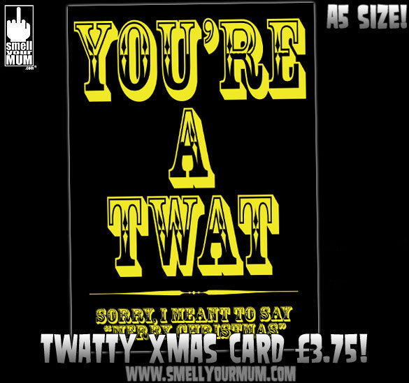 YOU'RE A TWAT - Sorry, I Meant To Say 'Merry Christmas' | A5 Greeting Card (Christmas)