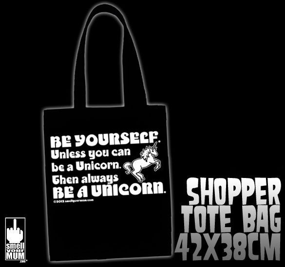 Be Yourself Unless You Can Be A Unicorn Then Always Be A Unicorn | TOTE SHOPPING BAG