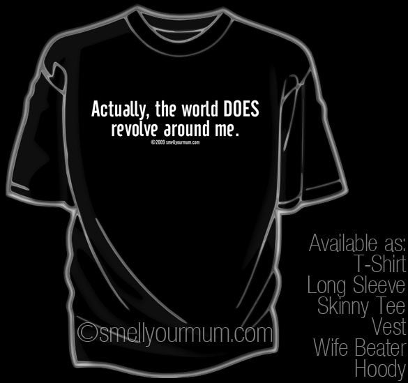 Actually, The World DOES Revolve Around Me | T-Shirt, Vest, Hoody