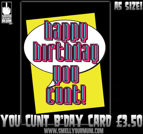 Happy Birthday You Cunt! | A5 Greeting Card (Birthday)