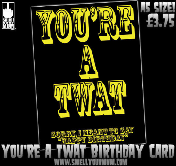 YOU'RE A TWAT - Sorry, I Meant To Say 'Happy Birthday' | A5 Greeting Card (Birthday)