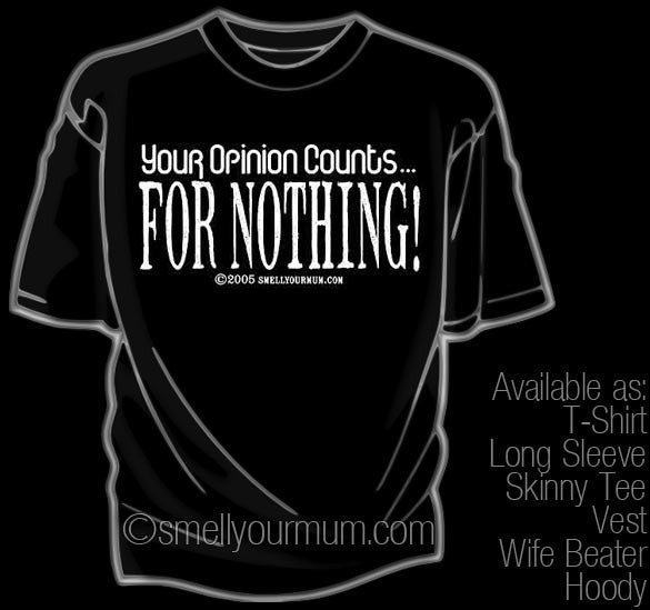 Your Opinion Counts...FOR NOTHING! | T-Shirt, Vest, Hoody