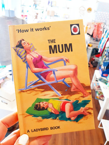 How it Works: The Mum (A Ladybird Book for Grown Ups)
