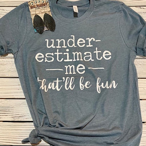 Under Estimate Me that'll be fun short sleeve tee top