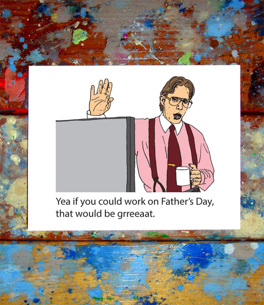 Bill Lumbergh Office Space Father's Day Greeting Card