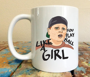 Sandlot 11 oz Mug You Play Ball Like A Girl Ham Porter