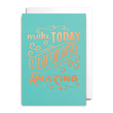 MAKE TODAY AMAZING CARD