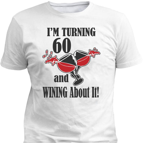 I'm Turning 60 And Wining About It! - shirts - Epic Goodies Shop