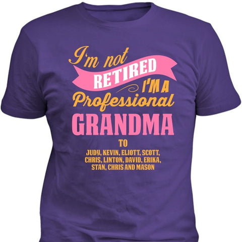 I'm Not Retired I'm A Professional Grandma To - shirts - Epic Goodies Shop