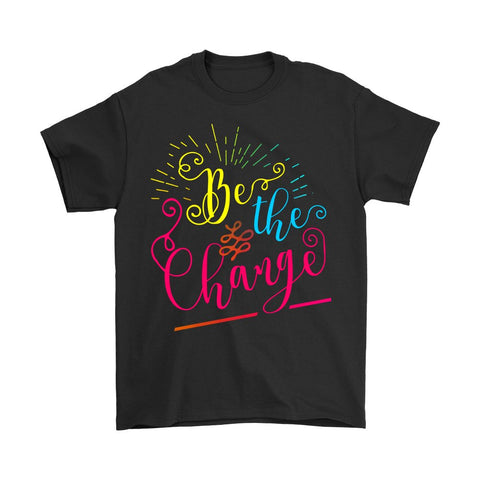 Be The Change - Tees - T-shirt - Epic Goodies Shop
