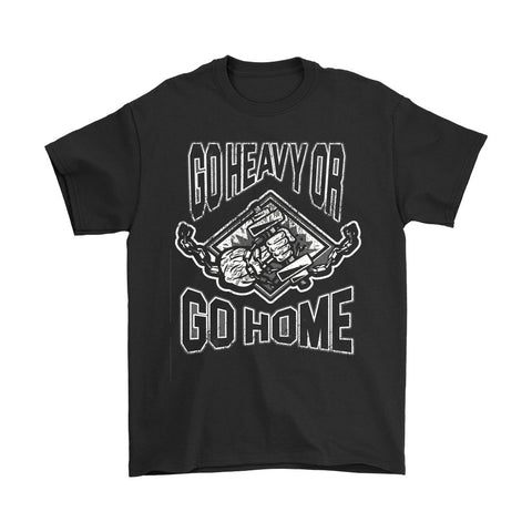 Go Heavy Or Go Home - Tees - T-shirt - Epic Goodies Shop