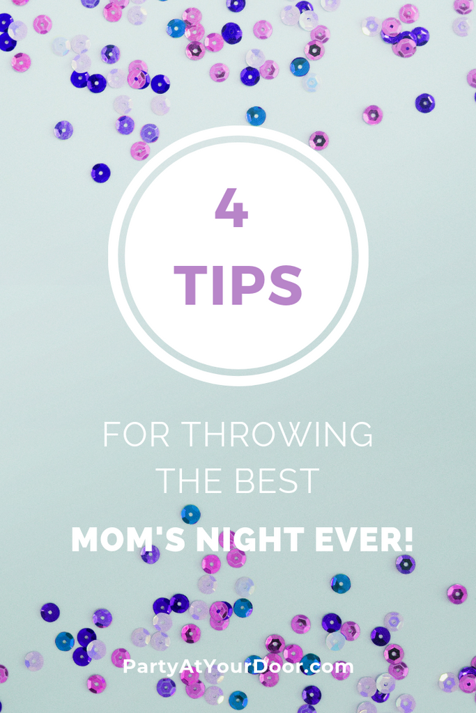 Tips For Throwing The Best Moms Night In Party