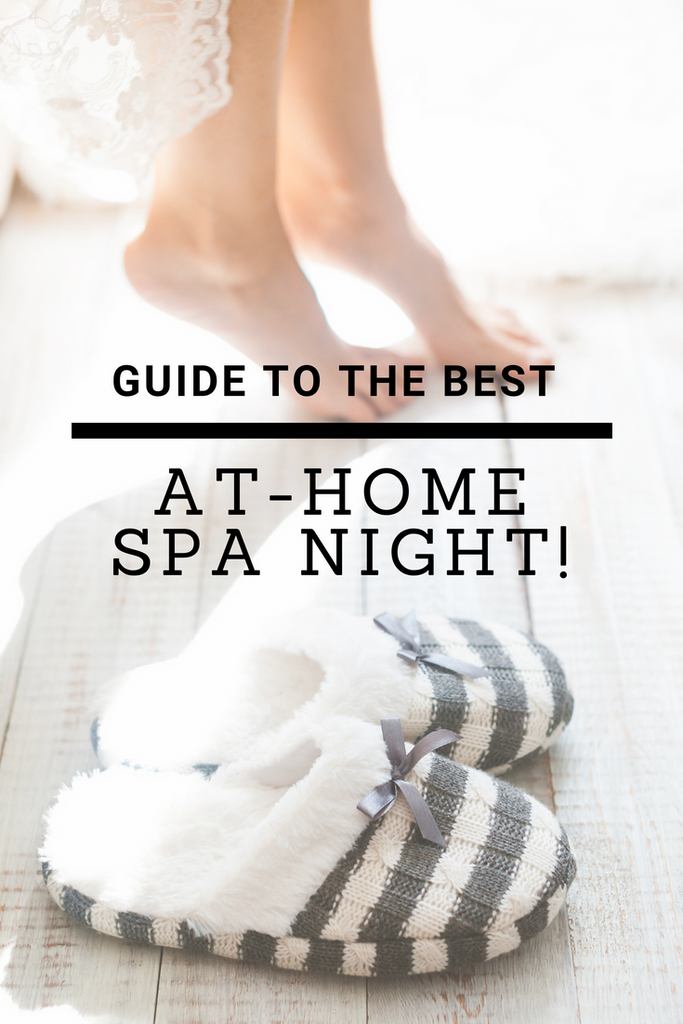 Guide To The Best At-Home Spa Night!