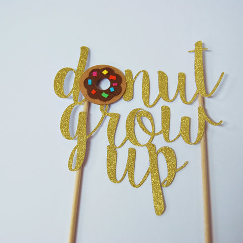 """Donut Grow Up"" Cake Topper"