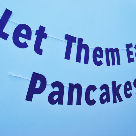 """Let Them Eat Pancakes"" Banner"
