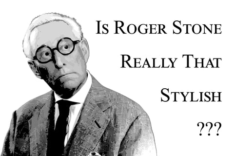 Is Roger Stone Really That Stylish?
