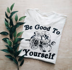 Be Good to Yourself | adult tee