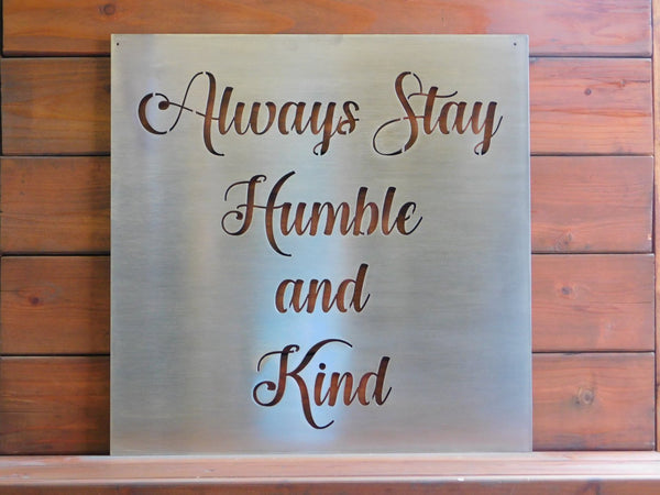Always Stay Humble and Kind Metal Sign