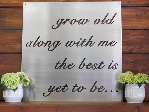 Grow Old Along With Me The Best Is Yet To Be Metal Sign