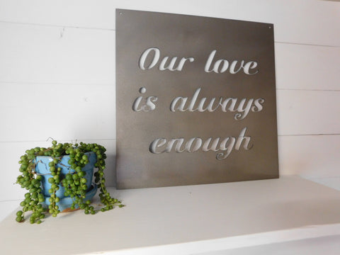 Our Love Is Always Enough Metal Sign
