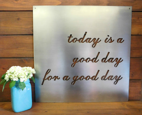 Today Is A Good Day Metal Sign
