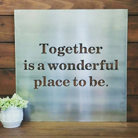 Together is a wonderful place to be Metal Sign
