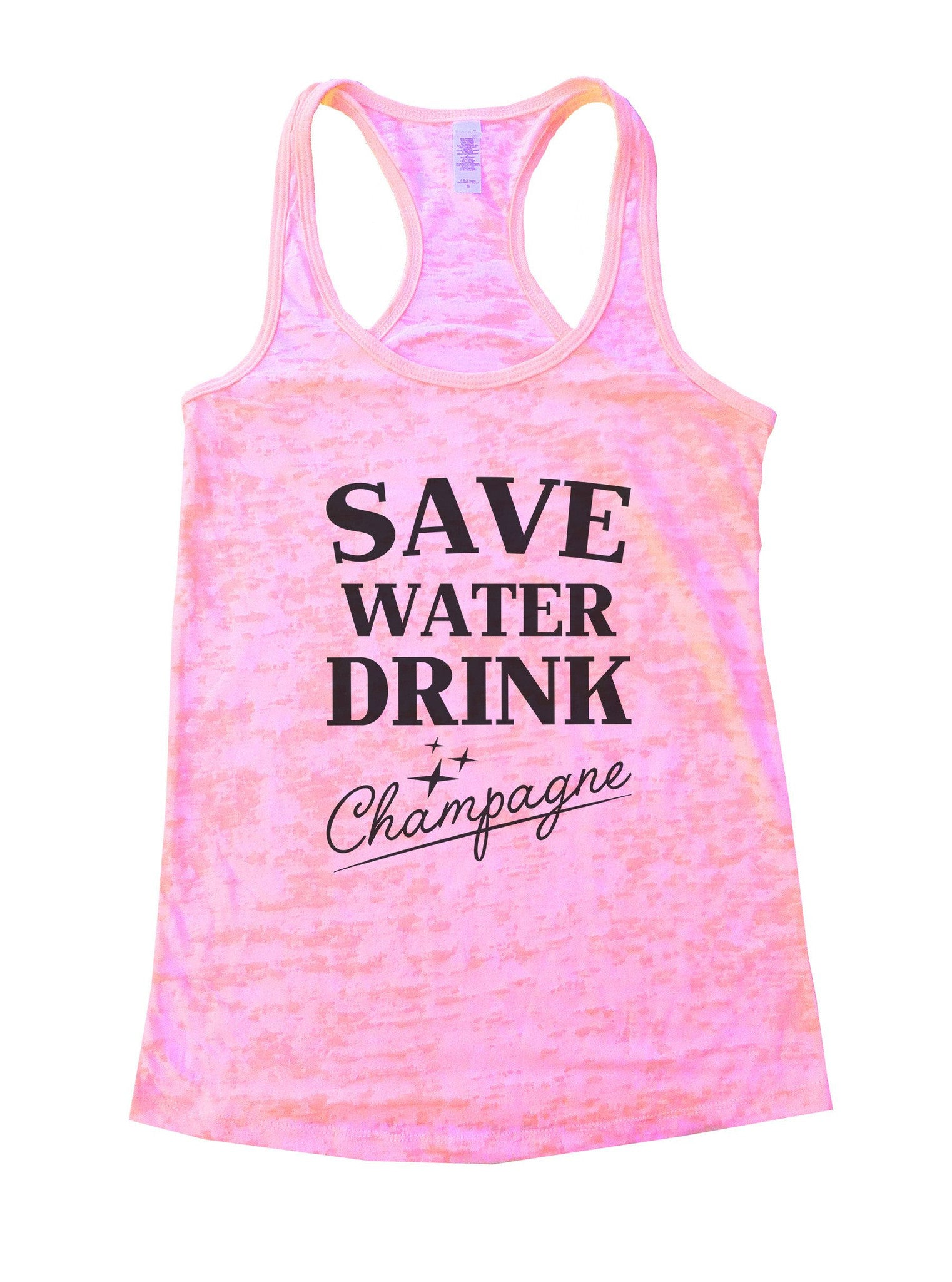 Save Water Dring Champagne Burnout Tank Top By BurnoutTankTops.com - 1009 - Funny Shirts Tank Tops Burnouts and Triblends  - 2
