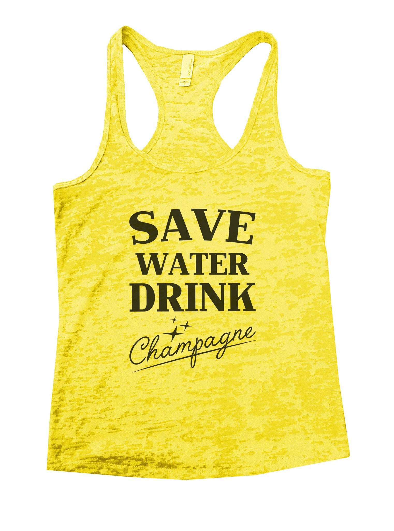Save Water Dring Champagne Burnout Tank Top By BurnoutTankTops.com - 1009 - Funny Shirts Tank Tops Burnouts and Triblends  - 7