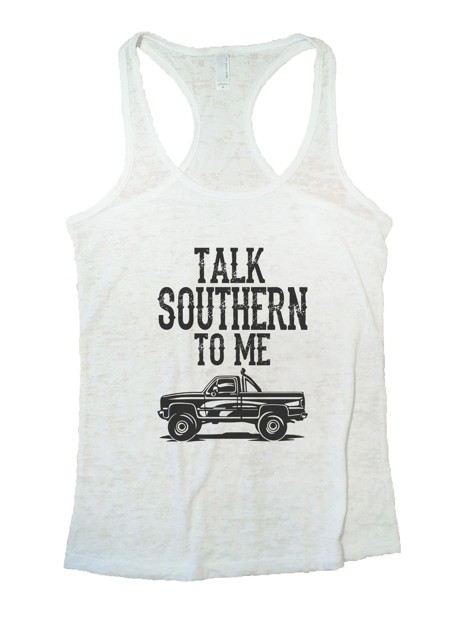 Talk Southern To Me Burnout Tank Top By BurnoutTankTops.com - 1010 - Funny Shirts Tank Tops Burnouts and Triblends  - 6