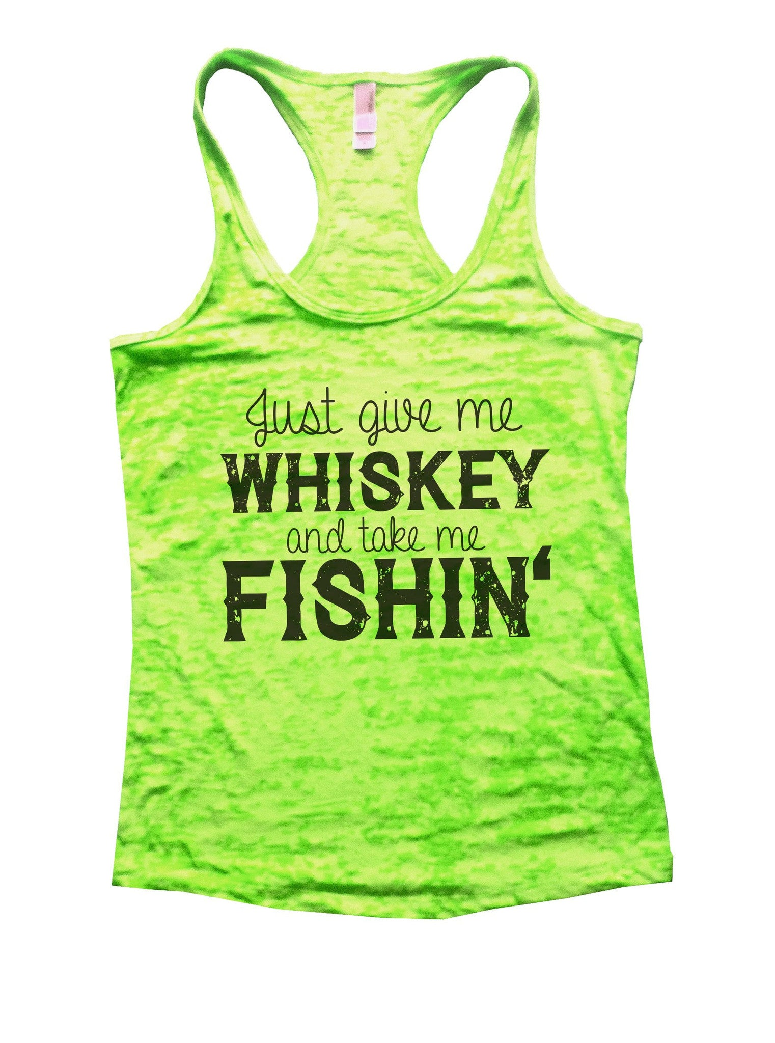 Just Give Me Whiskey And Take Me Fishin Burnout Tank Top By BurnoutTankTops.com - 1012 - Funny Shirts Tank Tops Burnouts and Triblends  - 1