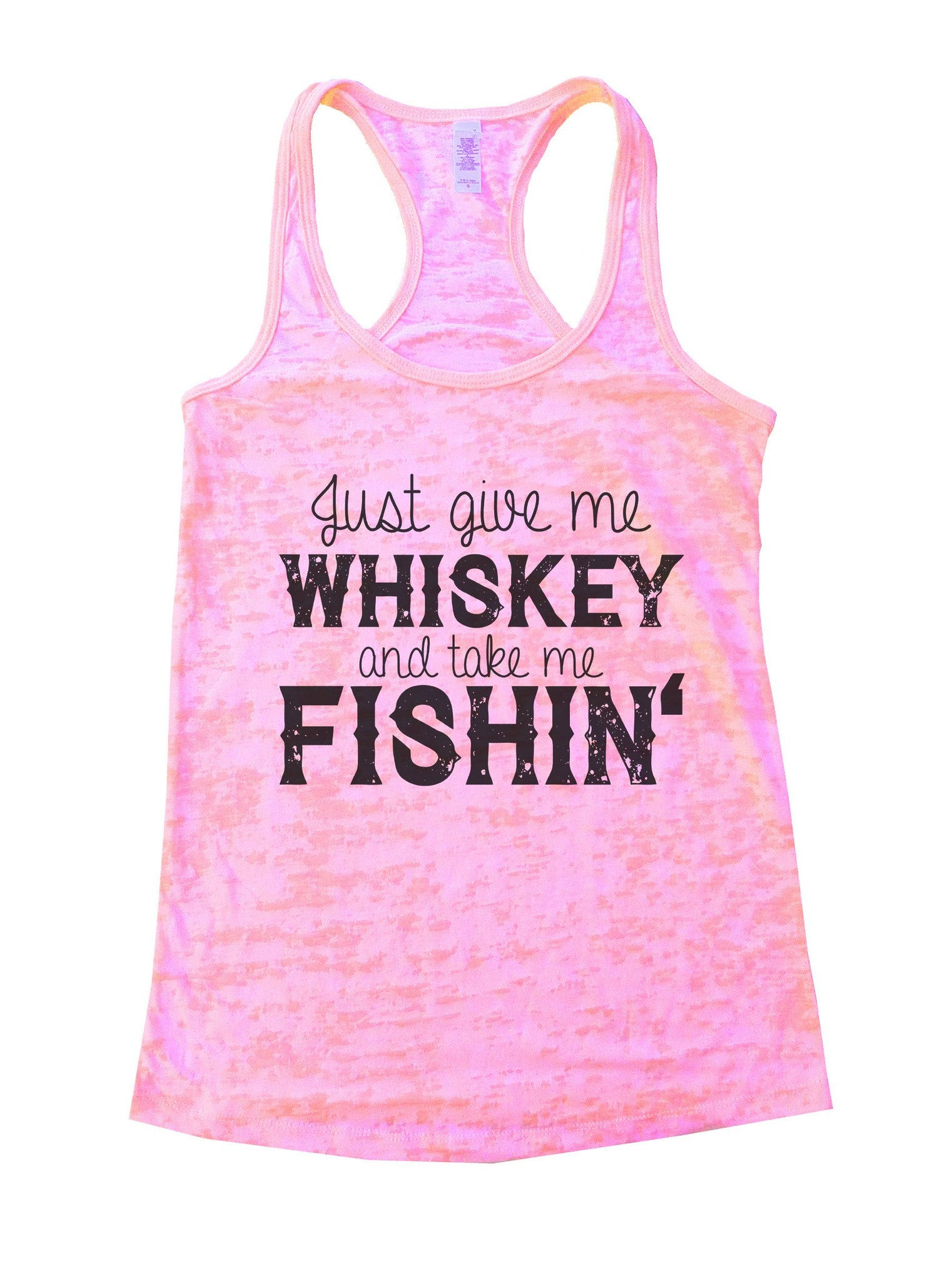 Just Give Me Whiskey And Take Me Fishin Burnout Tank Top By BurnoutTankTops.com - 1012 - Funny Shirts Tank Tops Burnouts and Triblends  - 2