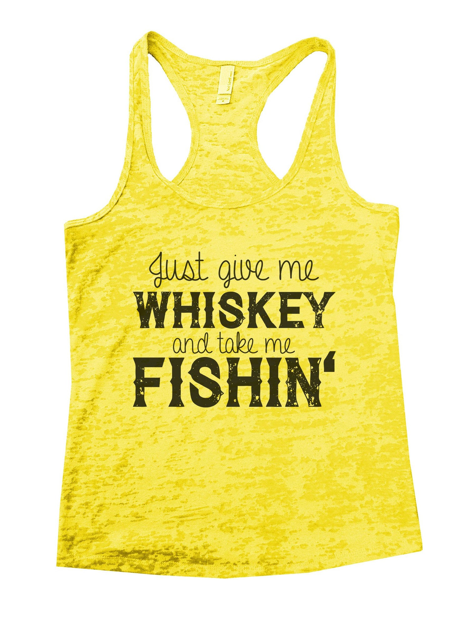 Just Give Me Whiskey And Take Me Fishin Burnout Tank Top By BurnoutTankTops.com - 1012 - Funny Shirts Tank Tops Burnouts and Triblends  - 7