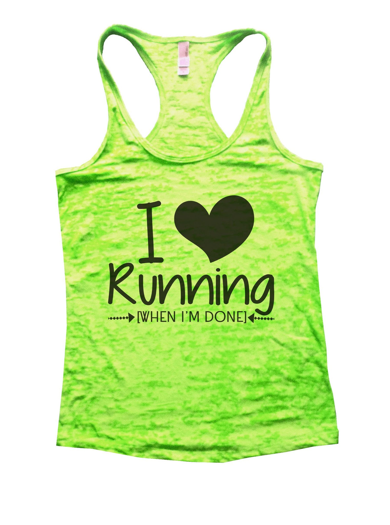 I Love Running [When I'm Done] Burnout Tank Top By BurnoutTankTops.com - 1013 - Funny Shirts Tank Tops Burnouts and Triblends  - 1
