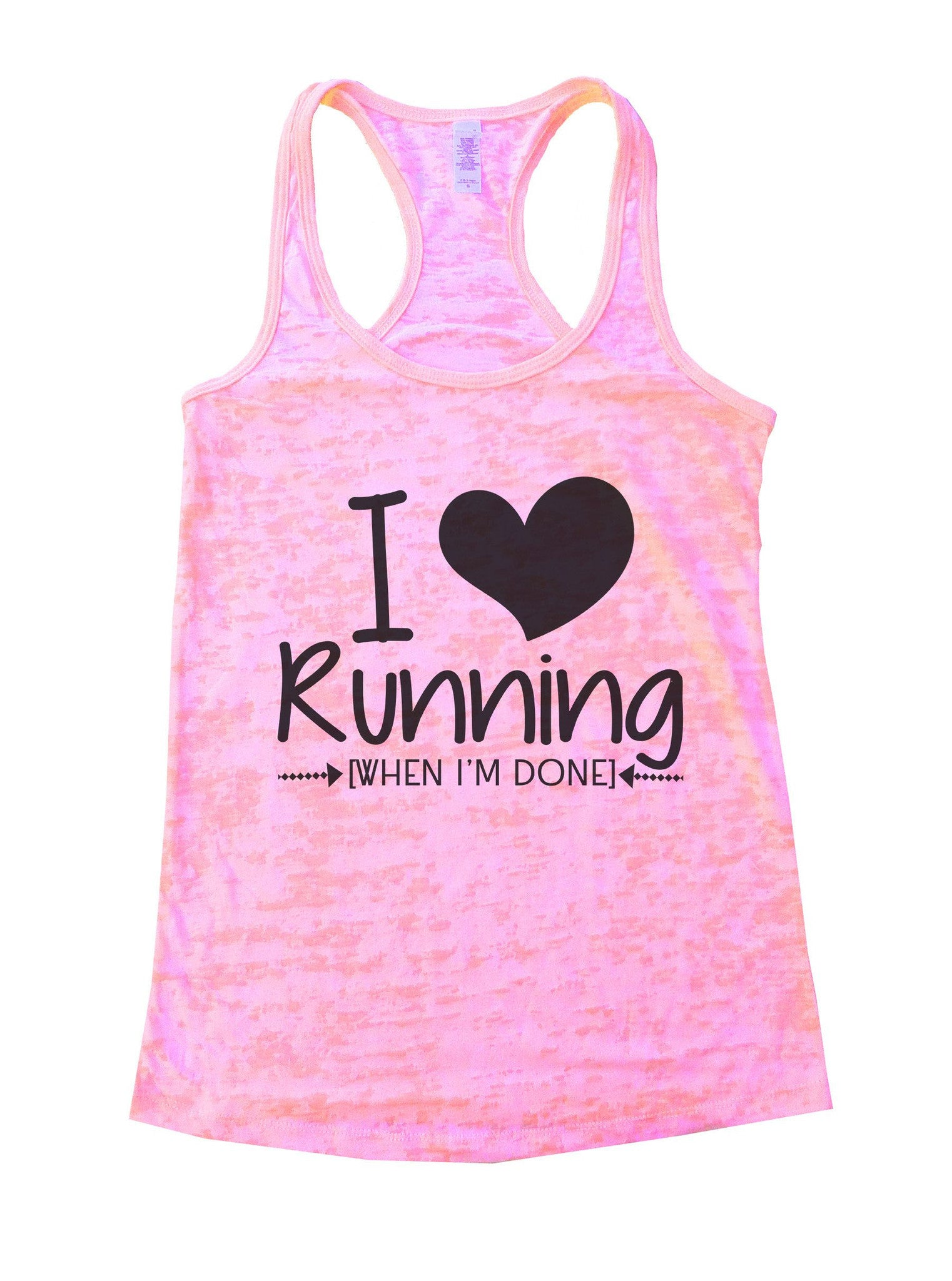 I Love Running [When I'm Done] Burnout Tank Top By BurnoutTankTops.com - 1013 - Funny Shirts Tank Tops Burnouts and Triblends  - 2