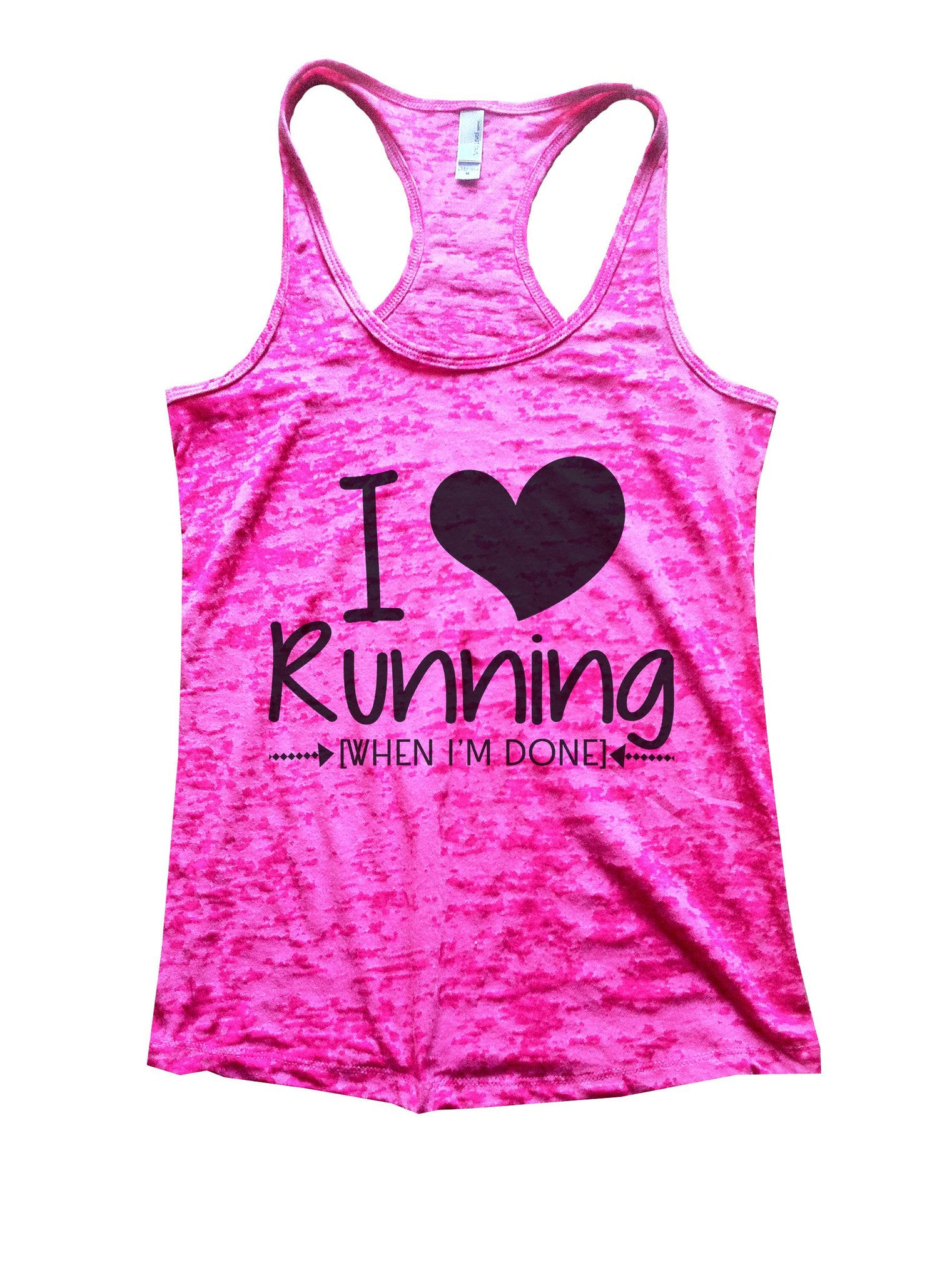 I Love Running [When I'm Done] Burnout Tank Top By BurnoutTankTops.com - 1013 - Funny Shirts Tank Tops Burnouts and Triblends  - 5