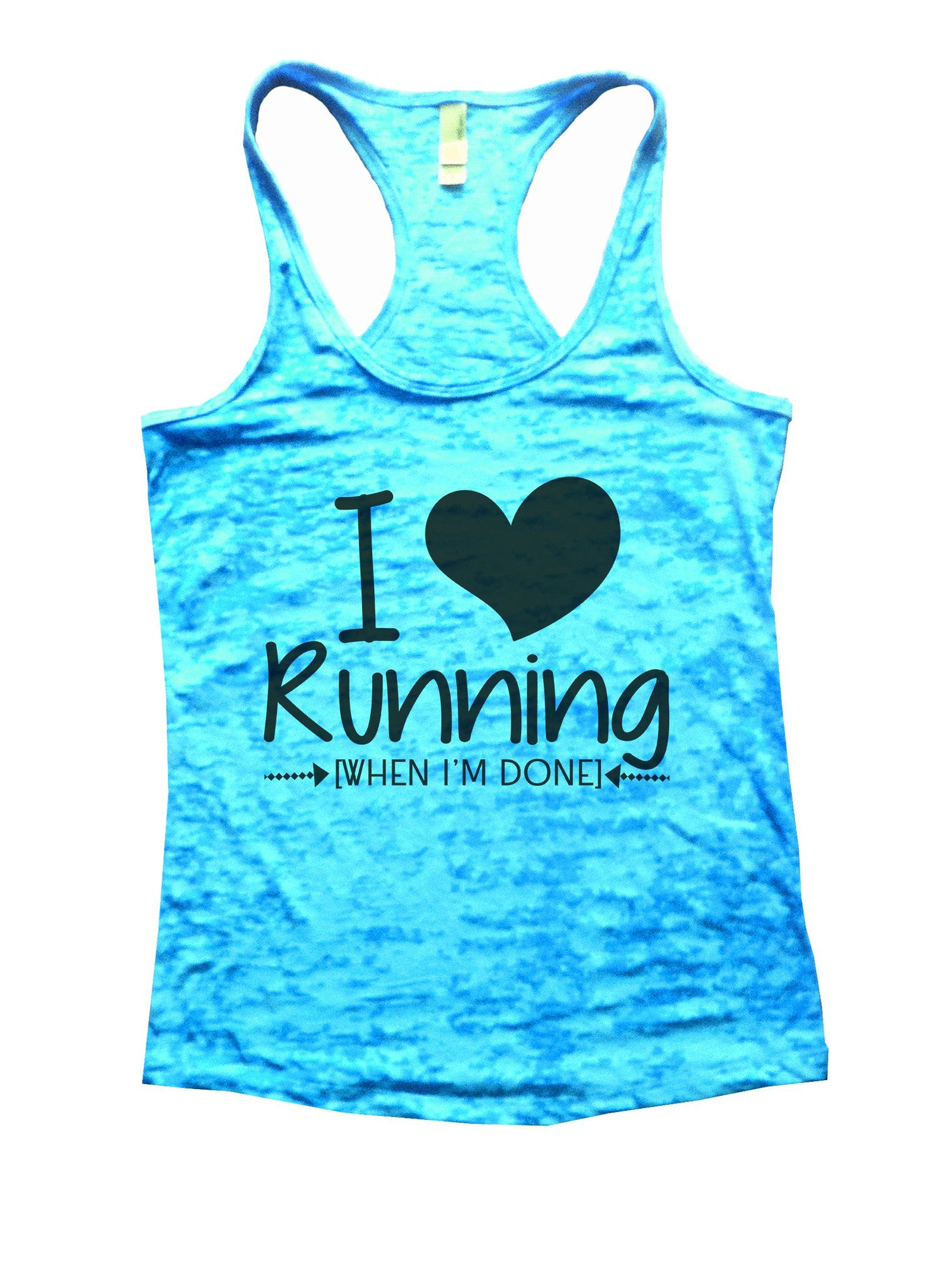 I Love Running [When I'm Done] Burnout Tank Top By BurnoutTankTops.com - 1013 - Funny Shirts Tank Tops Burnouts and Triblends  - 4