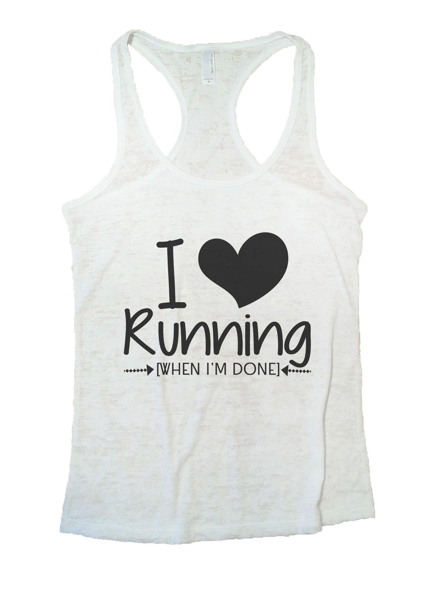 I Love Running [When I'm Done] Burnout Tank Top By BurnoutTankTops.com - 1013 - Funny Shirts Tank Tops Burnouts and Triblends  - 6