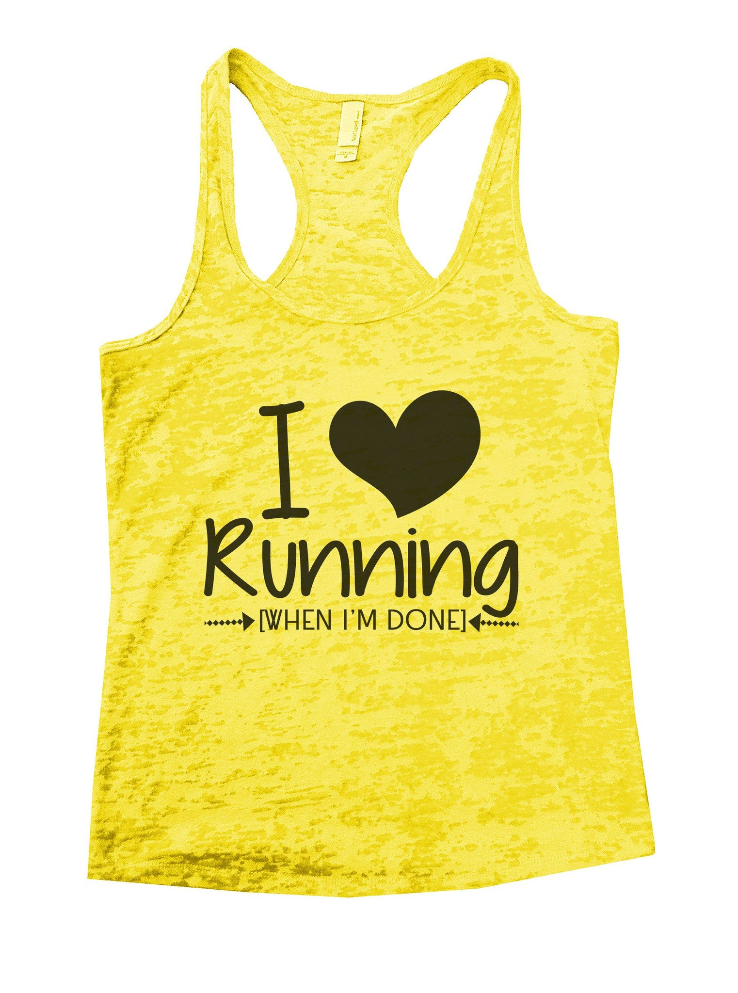 I Love Running [When I'm Done] Burnout Tank Top By BurnoutTankTops.com - 1013 - Funny Shirts Tank Tops Burnouts and Triblends  - 7