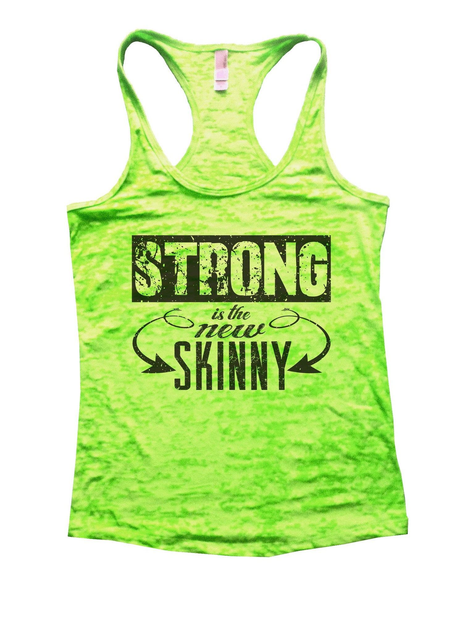 Strong Is The New Skinny Burnout Tank Top By BurnoutTankTops.com - 1018 - Funny Shirts Tank Tops Burnouts and Triblends  - 1